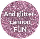 And glitter- cannon FUN